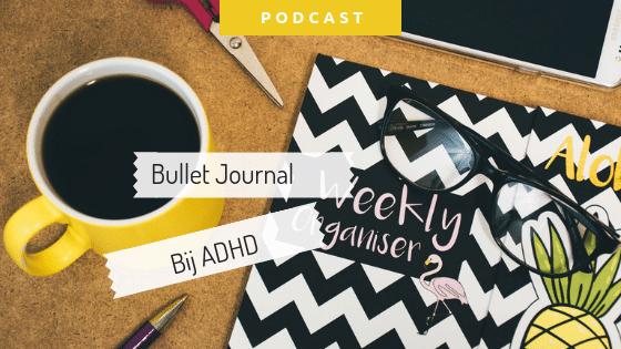 Podcast: Hoe gebruik je een bullet journal bij ADHD